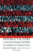 Double Victory A Multicultural History of America in World War II, Ronald Takaki