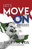 Let's Move On Beyond Fear & False Prophets, Vicente Fox
