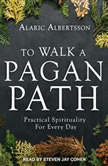 To Walk a Pagan Path Practical Spirituality for Every Day, Alaric Albertsson