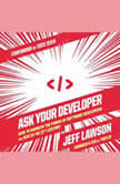 Ask Your Developer How to Harness the Power of Software Developers and Win in the 21st Century, Jeff Lawson