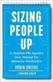 Sizing People Up A Veteran FBI Agent's User Manual for Behavior Prediction, Robin Dreeke