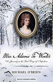 Mrs. Adams in Winter A Journey in the Last Days of Napoleon, Michael O'Brien