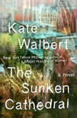 The Sunken Cathedral, Kate Walbert