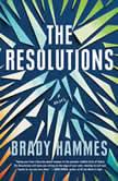 The Resolutions A Novel, Brady Hammes