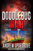The Doodlebug War A Tale of Fanatics and Romantics, Andrew Updegrove