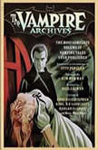The Vampire Archives The Most Complete Volume of Vampire Tales Ever Published, Otto Penzler