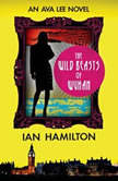 The Wild Beasts of Wuhan An Ava Lee Novel, Ian Hamilton