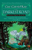 The Darkest Road Book Three of the Fionavar Tapestry, Guy Gavriel Kay
