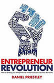Entrepreneur Revolution How to Develop your Entrepreneurial Mindset and Start a Business that Works, Daniel Priestley