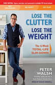 Lose the Clutter, Lose the Weight The Six-week Total-life Slim Down, Peter Walsh