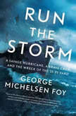 Run the Storm A Savage Hurricane, a Brave Crew, and the Wreck of the SS El Faro, George Michelsen Foy