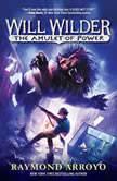 Will Wilder #3: The Amulet of Power, Raymond Arroyo