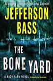 The Bone Yard A Body Farm Novel, Jefferson Bass
