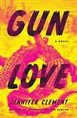 Gun Love, Jennifer Clement