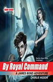 By Royal Command A James Bond Adventure (Young Bond Series, Book 5), Charlie Higson