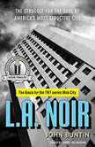 L.A. Noir The Struggle for the Soul of America's Most Seductive City, John Buntin