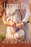 Letting Go A Contemporary Romantic Thriller, Anthony Awtrey