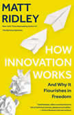 How Innovation Works And Why It Flourishes in Freedom, Matt Ridley