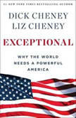 Exceptional Why the World Needs A Powerful America, Dick Cheney