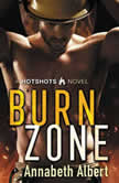 Burn Zone A Gay Firefighter Romance, Annabeth Albert