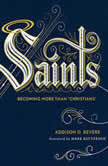 """Saints Becoming More Than """"Christians"""", Addison D. Bevere"""