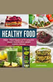 Healthy Food Treat Your Family with Healthy Vegan Snacks and Green Energy Drinks, Clara Daves