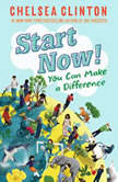 Start Now! You Can Make a Difference, Chelsea Clinton