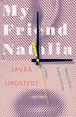 My Friend Natalia A Novel, Laura Lindstedt