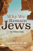 Why We Remain Jews The Path to Faith, Vladimir A. Tsesis MD