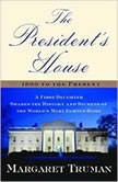 The President's House A First Daughter Shares the History and Secrets of the World's Most Famous Home, Margaret Truman