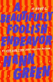 A Beautifully Foolish Endeavor A Novel, Hank Green