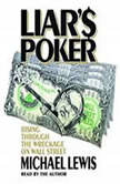 Liar's Poker Rising Through the Wreckage on Wall Street, Michael Lewis