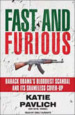 Fast and Furious Barack Obama's Bloodiest Scandal and Its Shameless Cover-Up, Katie Pavlich