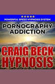 Pornography Addiction: Hypnosis Downloads, Craig Beck