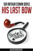 Sherlock Holmes: His Last Bow, Sir Arthur Conan Doyle