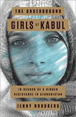 The Underground Girls of Kabul In Search of a Hidden Resistance in Afghanistan, Jenny Nordberg