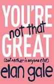 You're Not That Great (but neither is anyone else), Elan Gale