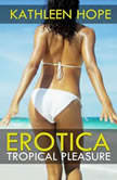 Erotica: Tropical Pleasure , Kathleen Hope