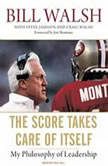 The Score Takes Care of Itself My Philosophy of Leadership, Steve Jamison
