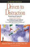Driven to Distraction Recognizing and Coping with Attention Deficit Disorder from Childhood Through Adulthood, Edward M. Hallowell
