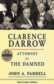 Clarence Darrow Attorney for the Damned, John A. Farrell