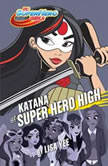 Katana at Super Hero High (DC Super Hero Girls), Lisa Yee