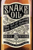 Snake Oil The Art of Healing and Truth-Telling, Becca Stevens