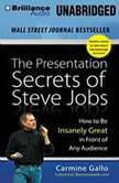 The Presentation Secrets of Steve Jobs How to Be Insanely Great in Front of Any Audience, Carmine Gallo
