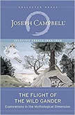 Flight of the Wild Gander Explorations in the Mythological Dimension - Selected Essays, 1944-1968, Joseph Campbell
