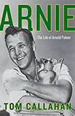 Arnie The Life of Arnold Palmer, Tom Callahan