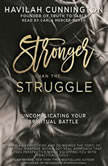 Stronger than the Struggle Uncomplicating Your Spiritual Battle, Havilah Cunnington