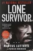Lone Survivor The Eyewitness Account of Operation Redwing and the Lost Heroes of SEAL Team 10, Marcus Luttrell