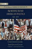 The Middle Road American Politics, 19452000, Christopher Collier; James Lincoln Collier