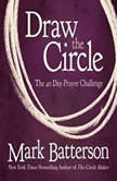 Draw the Circle The 40 Day Prayer Challenge, Mark Batterson